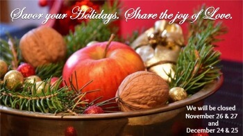 We will be closed November 26 and 27 and December 24 and 25